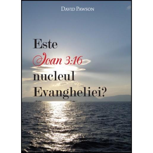 Este Ioan 3:16 nucleul Evangheliei?