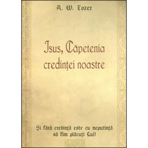 Isus, capetenia credintei noastre