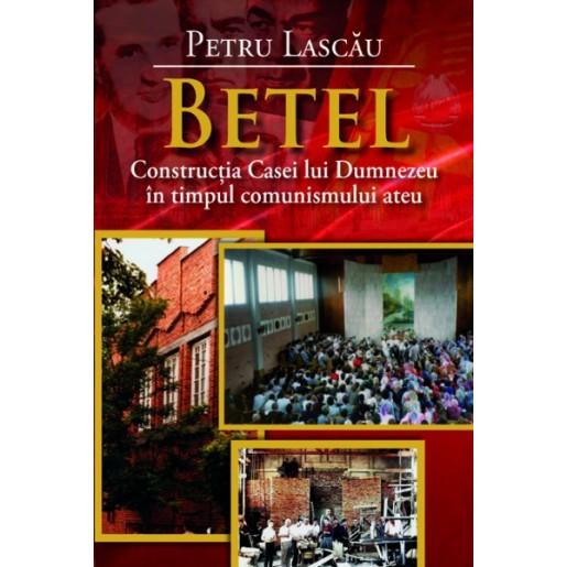 Betel - Constructia Casei lui Dumnezeu in timpul comunismului ateu