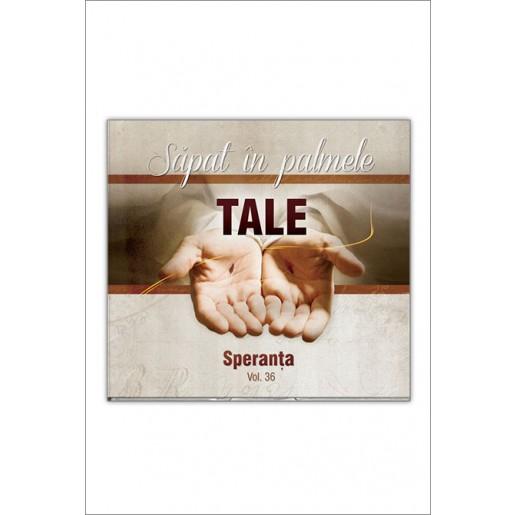 CD Speranta - Sapat in palmele Tale, Vol.36
