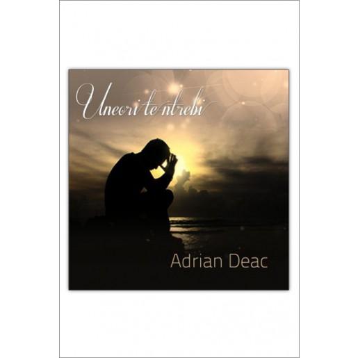 CD Adrian Deac - Uneori te intrebi