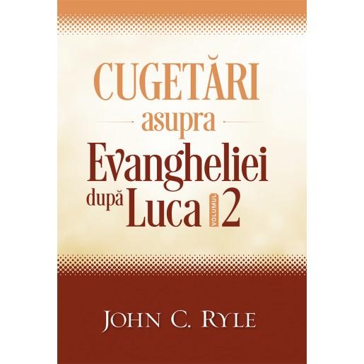 Cugetari asupra Evangheliei dupa Luca vol.2