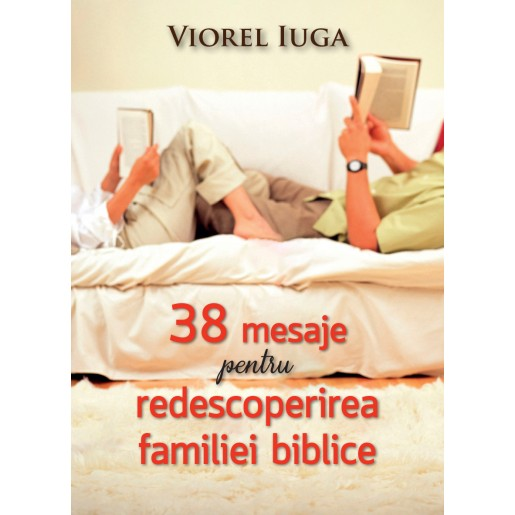 38 de mesaje pentru redescoperirea familiei biblice