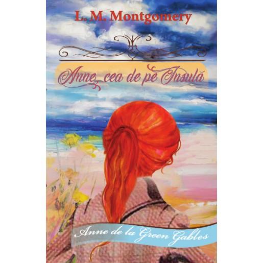 """Anne, cea de pe Insula. Seria """"Anne de la Green Gables vol. 3"""