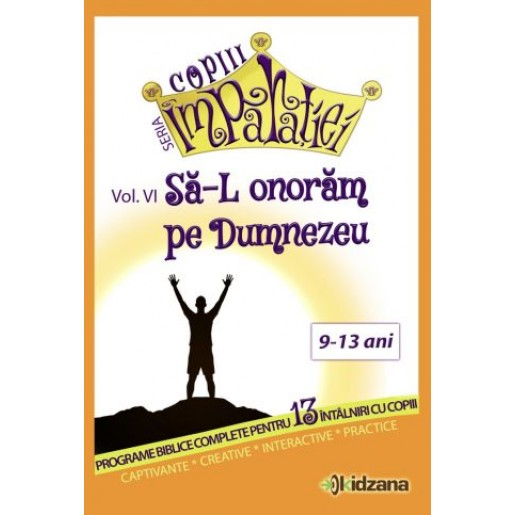 Sa-L onoram pe Dumnezeu, vol. 6 Copiii Imparatiei