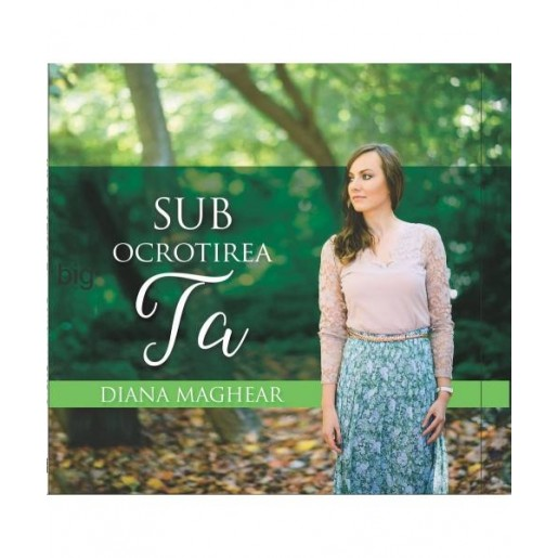 CD Diana Maghear - Sub ocrotirea Ta