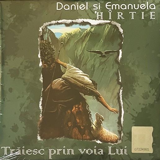 CD Daniel și Emanuela Hîrtie - Trăiesc prin voia Lui