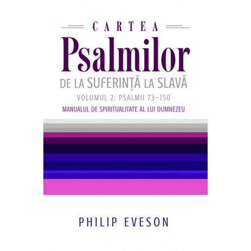 Cartea Psalmilor. De la suferinta la slava. Volumul 2: Psalmii 73-150. Manualul de spiritualitate al lui Dumnezeu
