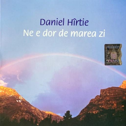 CD Daniel Hîrtie - Ne e dor de marea zi