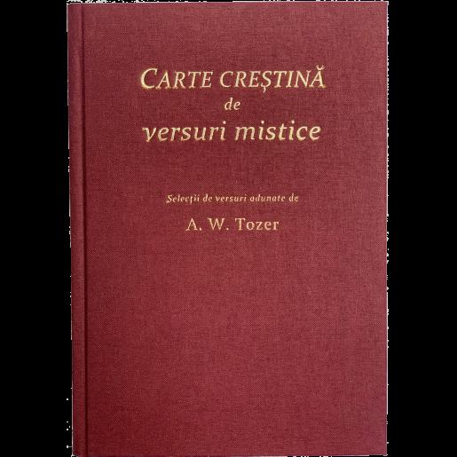 Carte crestina de versuri mistice. Selectii de versuri adunate de A. W. Tozer