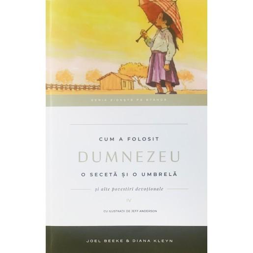 Cum a folosit Dumnezeu o seceta și o umbrelă. Vol. 4. Seria Zideste pe Stanca