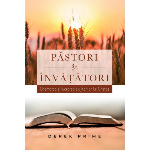 Pastori si Invatatori - Chemarea si lucrarea slujitorilor lui Cristos