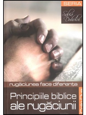 Principiile biblice ale rugaciunii. Rugaciunea face diferenta
