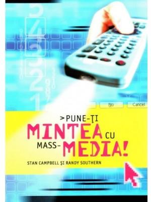 Pune-ti mintea cu mass-media