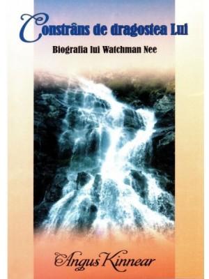Constrans de dragostea Lui - biografia lui Watchman Nee