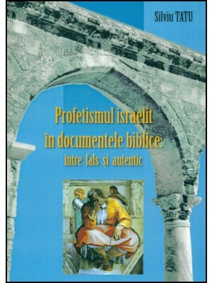 Profetismul israelit in documentele biblice intre fals si autentic