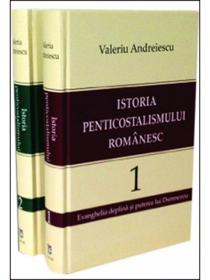 Istoria penticostalismului romanesc - vol. I si II