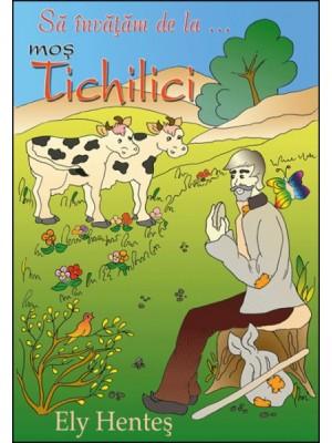 Sa invatam de la mos Tichilici