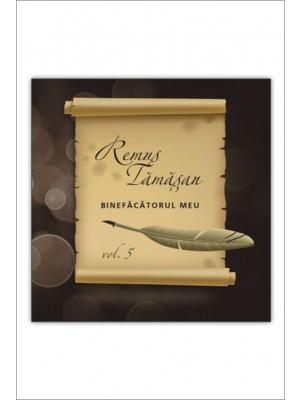 CD Remus Tamasan - Binefacatorul meu, Vol. 5