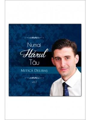 CD Mitica Delibas - Numai harul Tau, Vol. 2