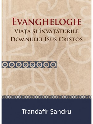 Evanghelogie - Viata si invataturile Domnului Isus Hristos