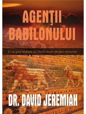 Agentii Babilonului - Ce nu spun profetiile lui Daniel despre sfarsitul vremurilor