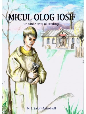 Micul olog Iosif - un tanar erou al credintei