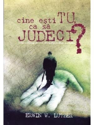 Cine esti tu ca sa judeci?