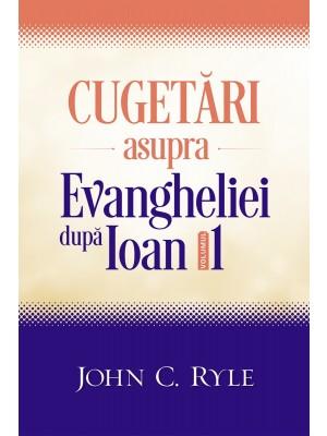 Cugetari asupra Evangheliei dupa Ioan - volumul 1
