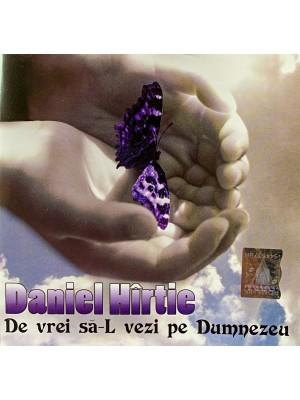 CD Daniel Hîrtie - De vrei să-L vezi pe Dumenzeu