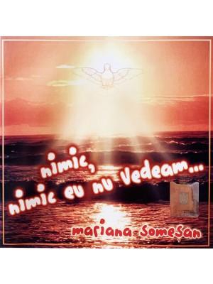CD Mariana Somesan - nimic, nimic eu nu vedeam..