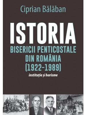 Istoria Bisericii Penticostale din Romania (1922-1989). Institutie si harisme