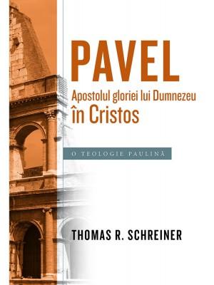Pavel, Apostolul gloriei lui Dumnezeu in Cristos. O teologie paulina