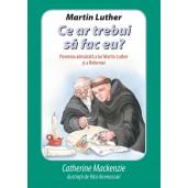 Martin Luther: Ce ar trebui sa fac eu?