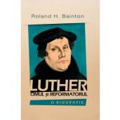 Luther - omul si reformatorul