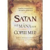 Satan, ia-ti mana de pe copiii mei!