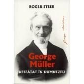 George Muller. Desfatat in Dumnzeu