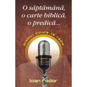 Set Ioan Fodor: O saptamana, o carte biblica, o predica... vol. 1  &  Un om dintre oameni vol. 2