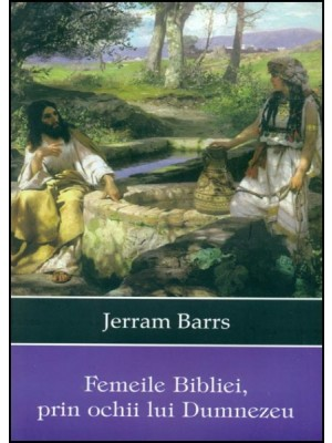 Femeile Bibliei, prin ochii lui Dumnezeu