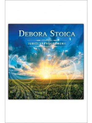 CD Debora Stoica - Iubiti-va, voi oameni!