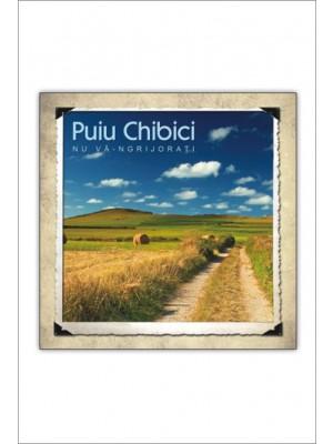CD Puiu Chibici - Nu va-ngrijorati