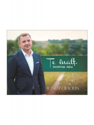 CD Ionut Craciun - Te inalt, Domnul meu