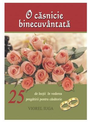 O căsnicie binecuvântată. 25 de lecții în vederea pregătirii pentru căsătorie