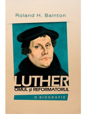 Luther - omul si reformatorul
