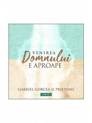 CD Gabriel Gorcea si Prietenii - Venirea Domnului e aproape, Vol. 12