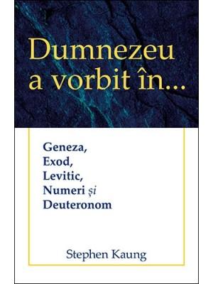 Dumnezeu a vorbit în… Geneza, Exod, Levitic, Numeri și Deuteronom