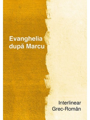 Interliniar grec-roman. Evanghelia dupa Marcu