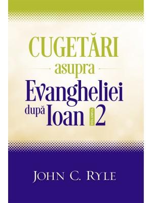 Cugetari asupra Evangheliei dupa Ioan - volumul 2