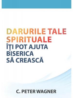 Darurile tale supranaturale iti pot ajuta Biserica sa creasca