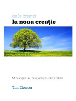 De la creatie la noua creatie - Sa deslusim firul naratiunii generale a Scripturii